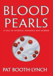 Blood Pearls - A Tale of Intrigue, Romance and Murder ebook by Pat Booth-Lynch
