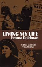 Living My Life, Vol. 1 ebook by Emma Goldman