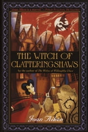 The Witch of Clatteringshaws ebook by Joan Aiken