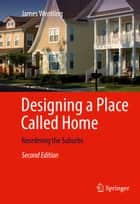 Designing a Place Called Home - Reordering the Suburbs ebook by James Wentling