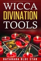 Wicca Divination Tools ebook by Dayanara Blue Star