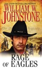 Rage of Eagles ebook by William W. Johnstone
