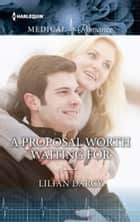 A Proposal Worth Waiting For ebook by Lilian Darcy