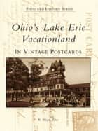 Ohio's Lake Erie Vacationland in Vintage Postcards ebook by R. Wayne Ayers