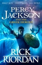 Percy Jackson and the Greek Heroes ebook by