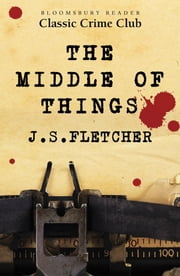 The Middle of Things ebook by J.S. Fletcher