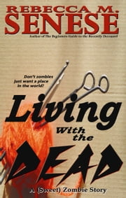 Living With the Dead: A (Sweet) Zombie Story ebook by Rebecca M. Senese