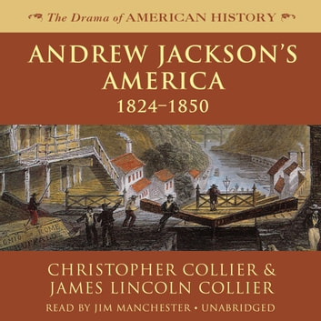Andrew Jackson's America - 1824–1850 audiobook by Christopher Collier,James Lincoln Collier