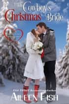 The Cowboy's Christmas Bride ebook by Aileen Fish