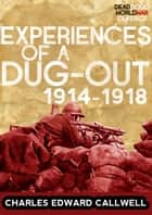 Experiences of a Dug-out: 1914-1918 ebook by Charles Edward Callwell