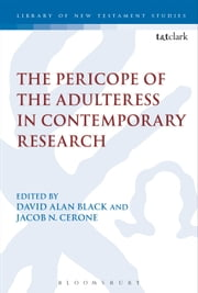 The Pericope of the Adulteress in Contemporary Research ebook by Dr David Alan Black,Jacob N. Cerone