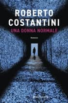 Una donna normale ebook by Roberto Costantini