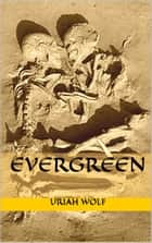 Evergreen ebook by Uriah Wolf