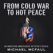 From Cold War to Hot Peace - An American Ambassador in Putin's Russia audiobook by Michael McFaul