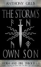 The Storm's Own Son: Complete ebook by Anthony Gillis