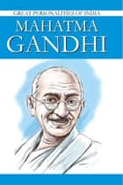 Mahatma Gandhi - Great Personalities Of India ebook by Renu Saran