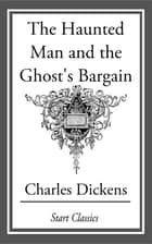 The Haunted Man and the Ghost's Barga eBook by Charles Dickens