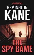 The Spy Game - Tanner, #21 ebook by Remington Kane