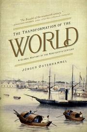The Transformation of the World: A Global History of the Nineteenth Century - A Global History of the Nineteenth Century ebook by Patrick Camiller,Jürgen Osterhammel