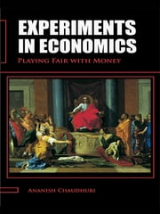 Experiments in Economics - Playing fair with money ebook by Ananish Chaudhuri