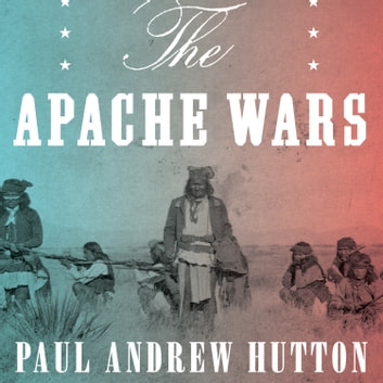 The Apache Wars - The Hunt for Geronimo, the Apache Kid, and the Captive Boy Who Started the Longest War in American History audiobook by Paul Amdrew Hutton
