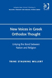 New Voices in Greek Orthodox Thought - Untying the Bond between Nation and Religion ebook by Asst Prof Trine Stauning Willert,Revd Jeff Astley,Professor James A Beckford,Mr Richard Brummer,Professor Vincent Brümmer,Professor Paul S Fiddes,Professor T J Gorringe,Mr Stanley J Grenz,Mr Richard Hutch,Dr David Jasper,Ms Judith Lieu,Professor Geoffrey Samuel,Mr Gerhard Sauter,Professor Adrian Thatcher,Canon Anthony C Thiselton,Mr Terrance Tilley,Mr Alan Torrance,Mr Miroslav Volf,Mr Raymond Brady Williams