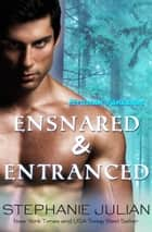 Ensnared & Entranced ebook by Stephanie Julian