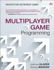 Multiplayer Game Programming - Architecting Networked Games ebook by Josh Glazer,Sanjay Madhav