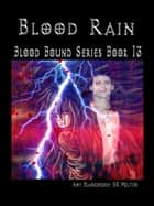 Blood Rain - Blood Bound Series Book 13 ebook by Amy Blankenship