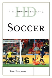 Historical Dictionary of Soccer ebook by Tom Dunmore
