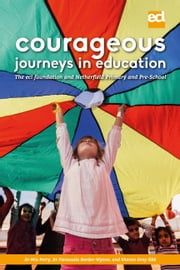Courageous Journeys in Education - The Ecl Foundation and Netherfield Primary and Pre-School ebook by Dr. Mia Perry,Dr. Fionnuala Herder-Wynne,Sharon Gray OBE