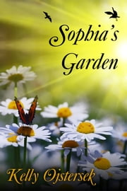 Sophia's Garden ebook by Kelly Ojstersek