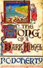 The Song of a Dark Angel (Hugh Corbett Mysteries, Book 8) - Murder and treachery abound in this gripping medieval mystery ebook by Paul Doherty