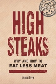 High Steaks: Why and How to Eat Less Meat ebook by Boyle, Eleanor