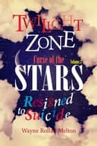 Twilight Zone Curse of the Stars Volume 3 Resigned to Suicide ebook by Wayne Rollan Melton