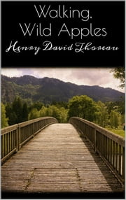 Walking, Wild Apples ebook by Henry David Thoreau,Henry David Thoreau