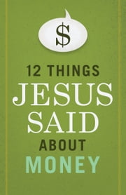 12 Things Jesus Said about Money ebook by B&H Editorial Staff