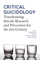 Critical Suicidology - Transforming Suicide Research and Prevention for the 21st Century ebook by Jennifer White, Ian Marsh, Michael J. Kral,...