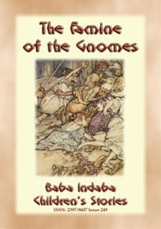 THE FAMINE OF THE GNOMES - A Norse Children's Story - Baba Indaba Children's Stories - Issue 249 ebook by Anon E. Mouse