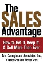 The Sales Advantage - How to Get It, Keep It, and Sell More Than Ever ebook by