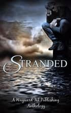 Stranded - A Wayward Ink Publishing Anthology ebook by Kim Fielding, Michael P. Thomas, Nikka Michaels