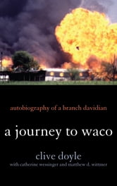 A Journey to Waco - Autobiography of a Branch Davidian ebook by Clive Doyle