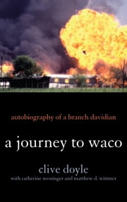 A Journey to Waco - Autobiography of a Branch Davidian ebook by Clive Doyle,Catherine Wessinger,Matthew D. Wittmer