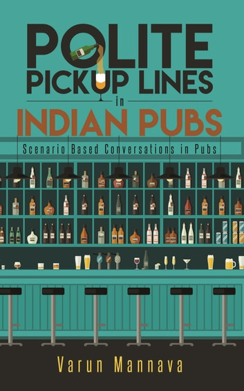 Polite Pickup lines in Indian Pubs - Scenario Based Conversations in Pubs ebook by Varun Mannava