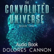 The Convoluted Universe, Book One audiobook by Dolores Cannon