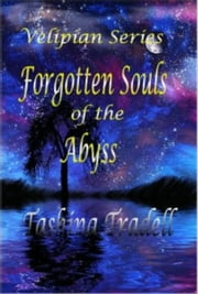 Forgotton Souls of the Abyss, Part 1 in The Velipian Series ebook by Tashina Tradell