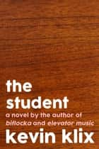 The Student and Other Stories ebook by Kevin Klix