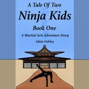Tale Of Two Ninja Kids, A - Book 1 - A Martial Arts Adventure Story audiobook by Adam Oakley
