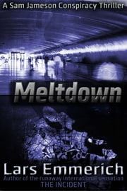 MELTDOWN - Save 50% on the Complete Series - A Sam Jameson Espionage and Suspense Thriller ebook by Lars Emmerich