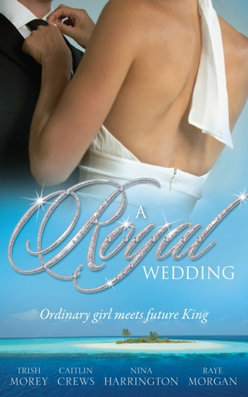 A Royal Wedding - 4 Books Box Set ebook by Trish Morey,Nina Harrington,Raye Morgan,Caitlin Crews